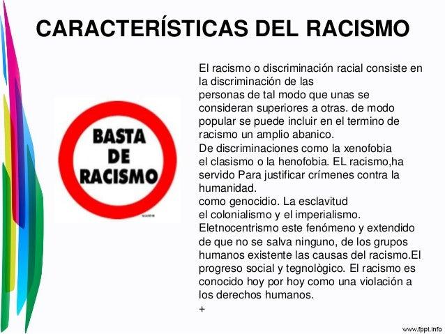 CARACTERÍSTICAS DEL RACISMOEl racismo o discriminación racial consiste enla discriminación de laspersonas de tal modo que ...