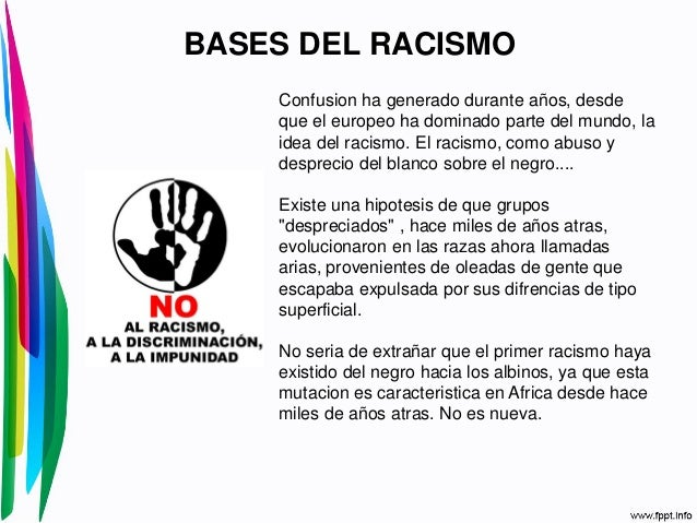 BASES DEL RACISMOConfusion ha generado durante años, desdeque el europeo ha dominado parte del mundo, laidea del racismo. ...