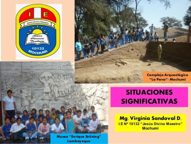 """b Museo """"Enrique Brüning"""" Lambayeque Complejo Arqueológico """"La Pava""""- Mochumi SITUACIONES SIGNIFICATIVAS Mg. Virginia Sand..."""