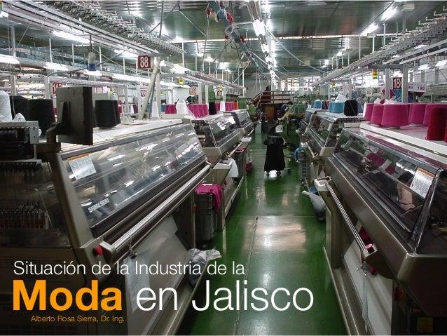 Moda en JaliscoAlberto Rosa Sierra, Dr. Ing.Situación de la Industria de la