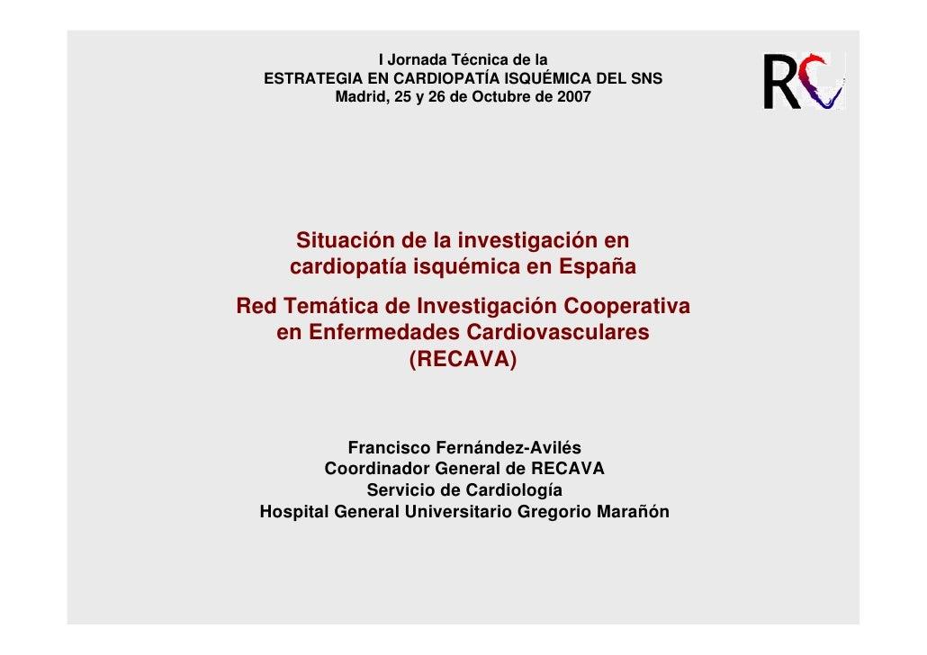 I Jornada Técnica de la   ESTRATEGIA EN CARDIOPATÍA ISQUÉMICA DEL SNS          Madrid, 25 y 26 de Octubre de 2007         ...