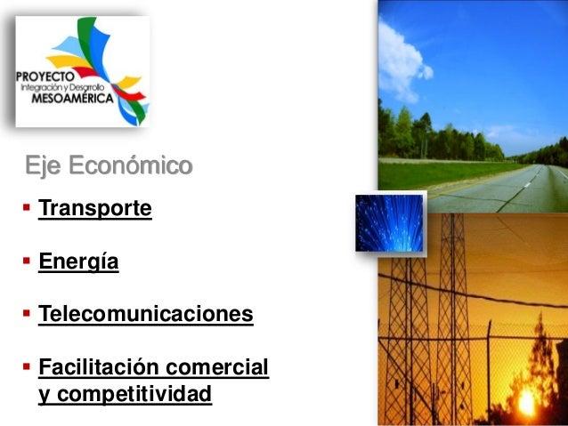 Eje Económico  Transporte  Energía   Telecomunicaciones  Facilitación comercial y competitividad