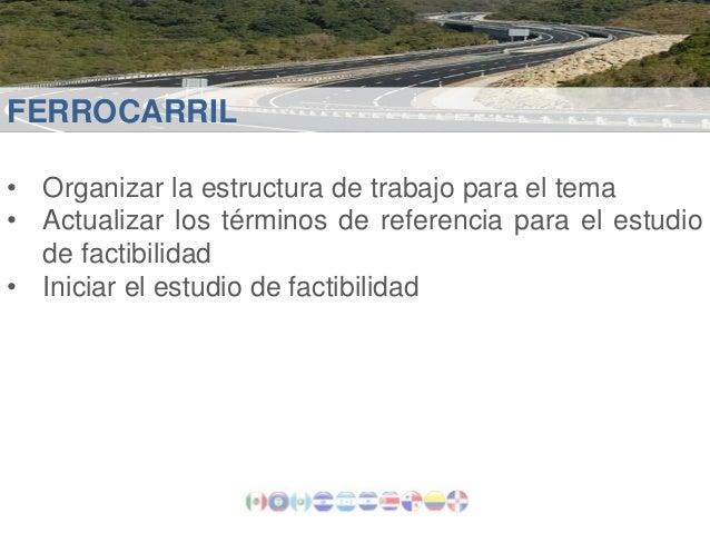 FERROCARRIL • Organizar la estructura de trabajo para el tema • Actualizar los términos de referencia para el estudio de f...