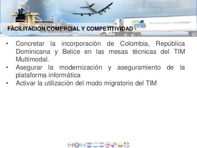 FACILITACION COMERCIAL Y COMPETITIVIDAD -  • • •  Concretar la incorporación de Colombia, República Dominicana y Belice en...