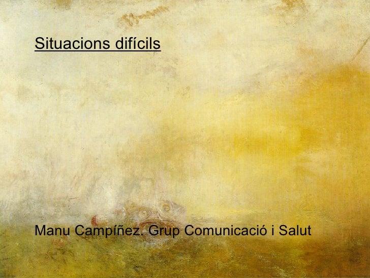 Situacions difícils Manu Campíñez. Grup Comunicació i Salut