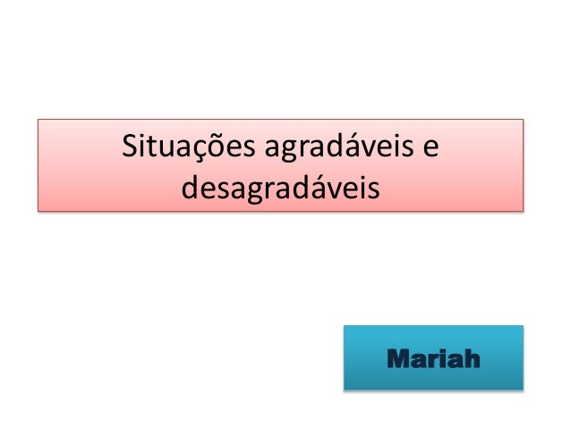 Situações agradáveis e desagradáveis Mariah