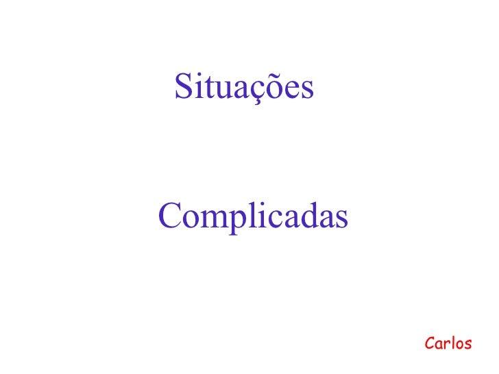 Situações  Complicadas Carlos