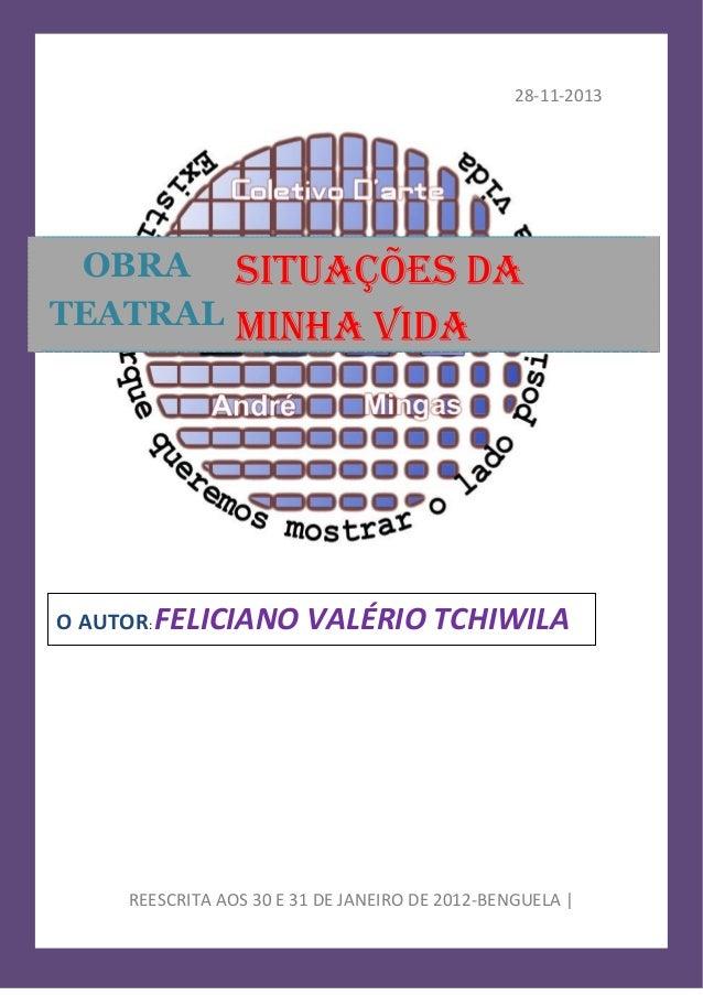 28-11-2013  OBRA TEATRAL  SITUAÇÕES DA MINHA VIDA  O AUTOR: FELICIANO  VALÉRIO TCHIWILA  REESCRITA AOS 30 E 31 DE JANEIRO ...