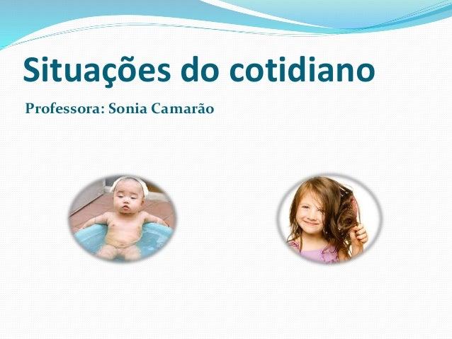 Situações do cotidiano  Professora: Sonia Camarão