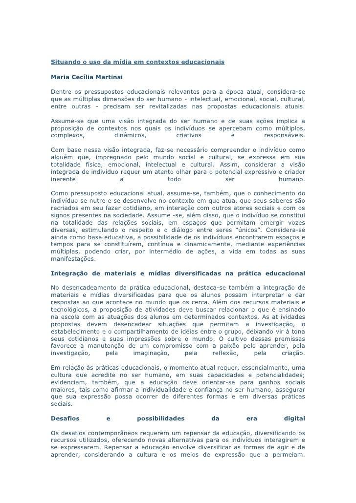 Situando o uso da mídia em contextos educacionais  Maria Cecília Martinsi  Dentre os pressupostos educacionais relevantes ...