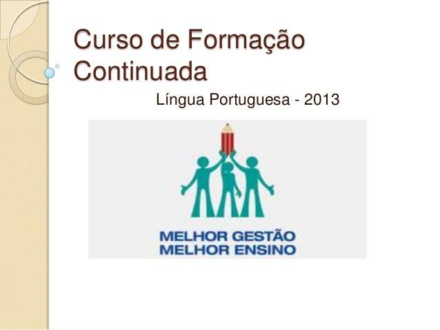 Curso de FormaçãoContinuadaLíngua Portuguesa - 2013