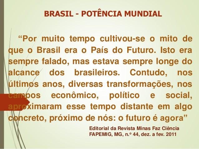 """""""Por muito tempo cultivou-se o mito de que o Brasil era o País do Futuro. Isto era sempre falado, mas estava sempre longe ..."""