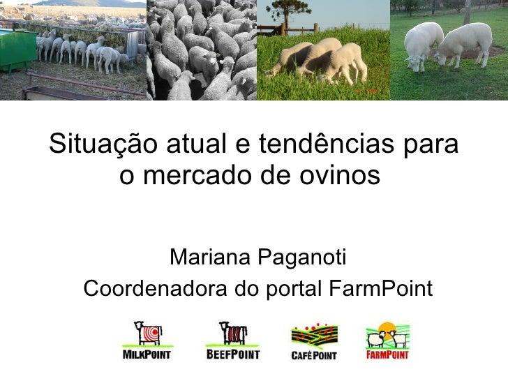 Situação atual e tendências para o mercado de ovinos  Mariana Paganoti Coordenadora do portal FarmPoint
