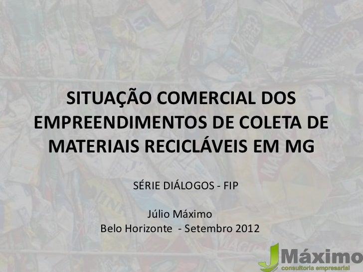 SITUAÇÃO COMERCIAL DOSEMPREENDIMENTOS DE COLETA DE MATERIAIS RECICLÁVEIS EM MG            SÉRIE DIÁLOGOS - FIP            ...