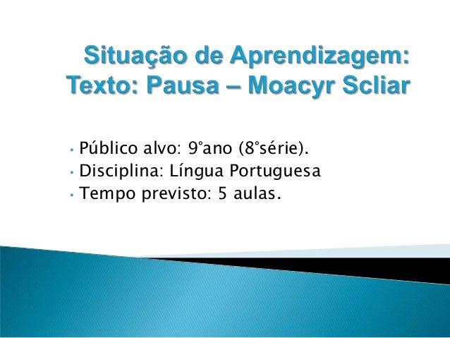 • Público alvo: 9°ano (8°série).• Disciplina: Língua Portuguesa• Tempo previsto: 5 aulas.