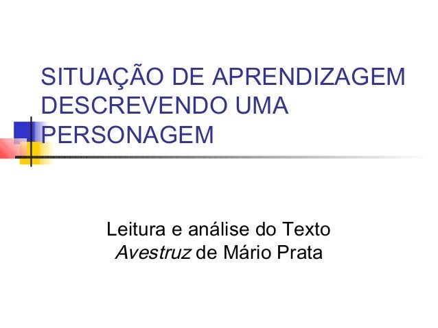 SITUAÇÃO DE APRENDIZAGEMDESCREVENDO UMAPERSONAGEMLeitura e análise do TextoAvestruz de Mário Prata