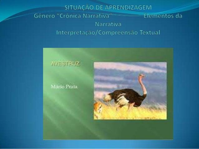 """Texto: Avestruz Nesta Situação de Aprendizagem serão apresentadosaos alunos o gênero textual """"crônica"""" e suas principaisc..."""