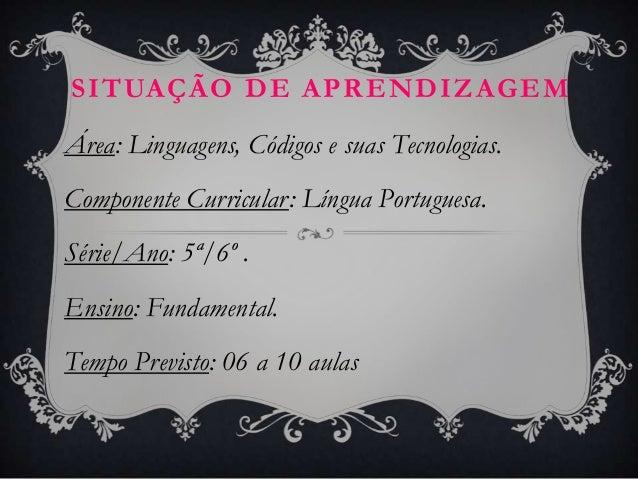 SITUAÇÃO DE APRENDIZAGEMÁrea: Linguagens, Códigos e suas Tecnologias.Componente Curricular: Língua Portuguesa.Série/Ano: 5...