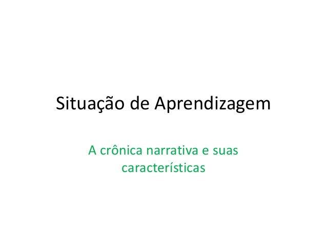 Situação de AprendizagemA crônica narrativa e suascaracterísticas
