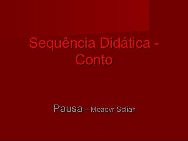Sequência Didática -Sequência Didática -ContoContoPausaPausa – Moacyr Scliar– Moacyr Scliar