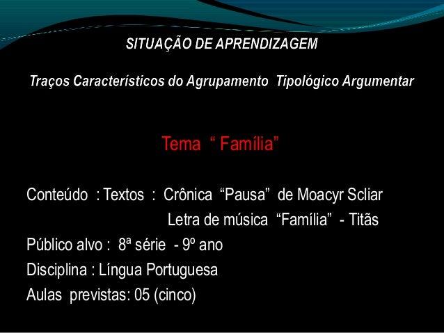 """Tema """" Família""""Conteúdo : Textos : Crônica """"Pausa"""" de Moacyr ScliarLetra de música """"Família"""" - TitãsPúblico alvo : 8ª séri..."""