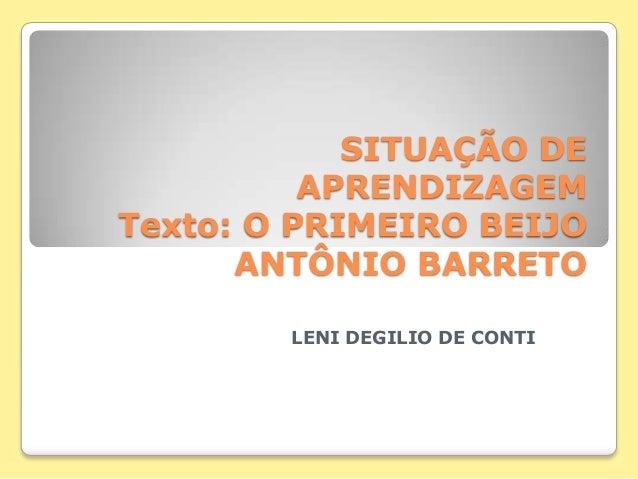SITUAÇÃO DEAPRENDIZAGEMTexto: O PRIMEIRO BEIJOANTÔNIO BARRETOLENI DEGILIO DE CONTI