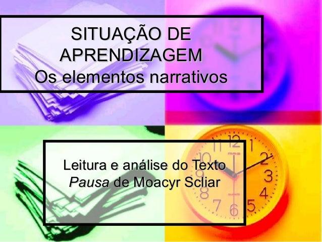 SITUAÇÃO DESITUAÇÃO DEAPRENDIZAGEMAPRENDIZAGEMOs elementos narrativosOs elementos narrativosLeitura e análise do TextoLeit...