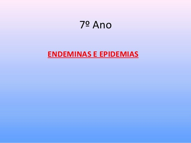 7º Ano ENDEMINAS E EPIDEMIAS
