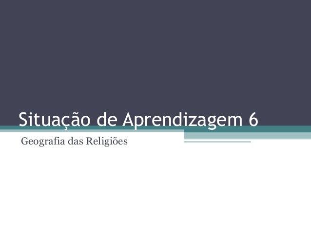 Situação de Aprendizagem 6 Geografia das Religiões