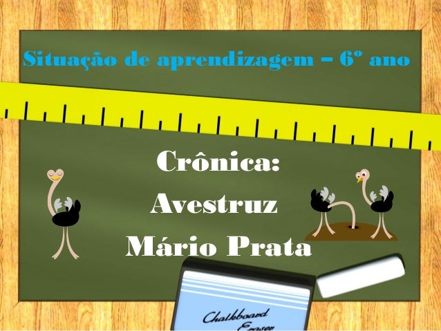 Situação de aprendizagem – 6º anoCrônica:AvestruzMário Prata