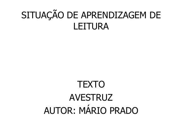 SITUAÇÃO DE APRENDIZAGEM DELEITURATEXTOAVESTRUZAUTOR: MÁRIO PRADO