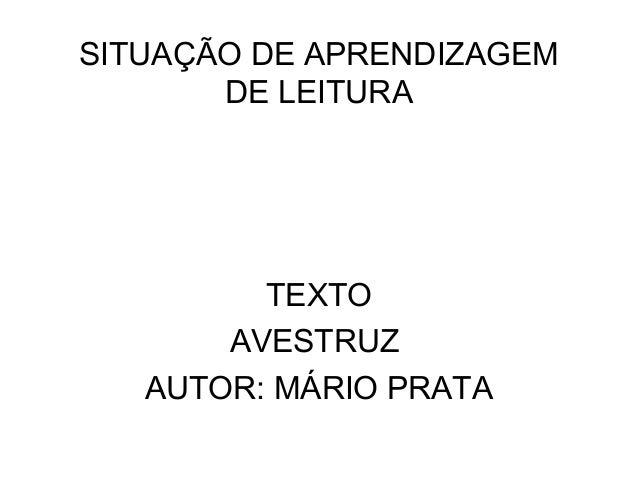 SITUAÇÃO DE APRENDIZAGEMDE LEITURATEXTOAVESTRUZAUTOR: MÁRIO PRATA