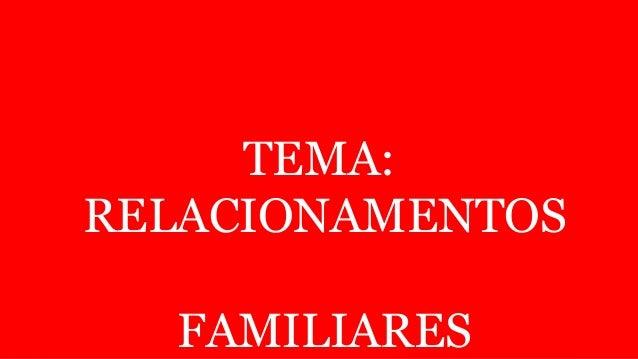 TEMA:RELACIONAMENTOSFAMILIARES
