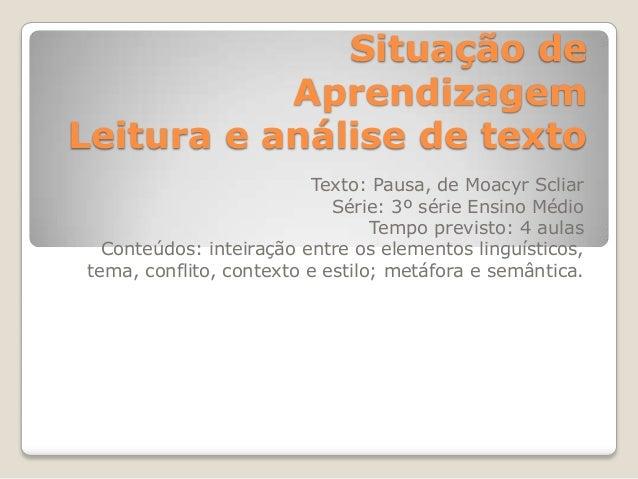 Situação deAprendizagemLeitura e análise de textoTexto: Pausa, de Moacyr ScliarSérie: 3º série Ensino MédioTempo previsto:...
