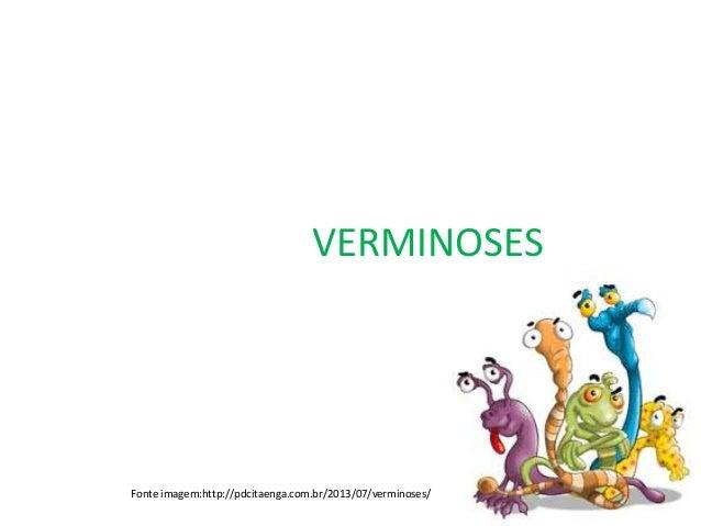 VERMINOSES Fonte imagem:http://pdcitaenga.com.br/2013/07/verminoses/
