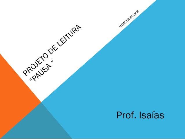 """PROJETODELEITURA""""PAUSA""""MOACYRSCLIARProf. Isaías"""