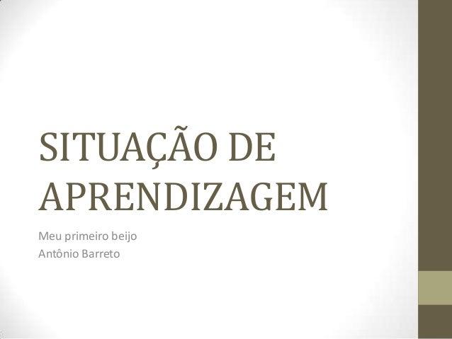 SITUAÇÃO DEAPRENDIZAGEMMeu primeiro beijoAntônio Barreto