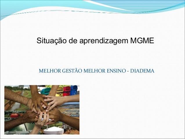 Situação de aprendizagem MGME MELHOR GESTÃO MELHOR ENSINO - DIADEMA