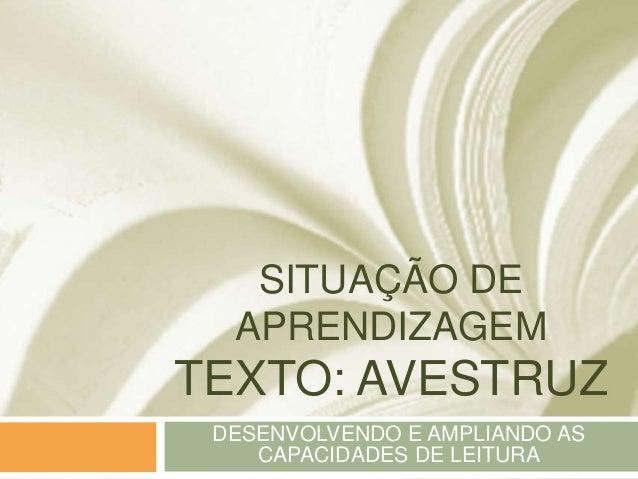 SITUAÇÃO DEAPRENDIZAGEMTEXTO: AVESTRUZDESENVOLVENDO E AMPLIANDO ASCAPACIDADES DE LEITURA