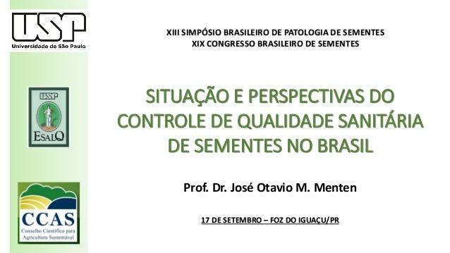 Prof. Dr. José Otavio M. Menten 17 DE SETEMBRO – FOZ DO IGUAÇU/PR SITUAÇÃO E PERSPECTIVAS DO CONTROLE DE QUALIDADE SANITÁR...