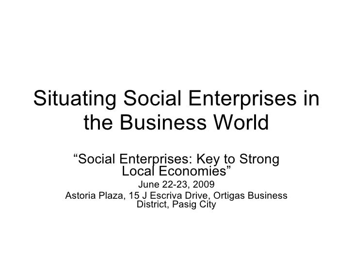 """Situating Social Enterprises in the Business World """" Social Enterprises: Key to Strong Local Economies"""" June 22-23, 2009 A..."""