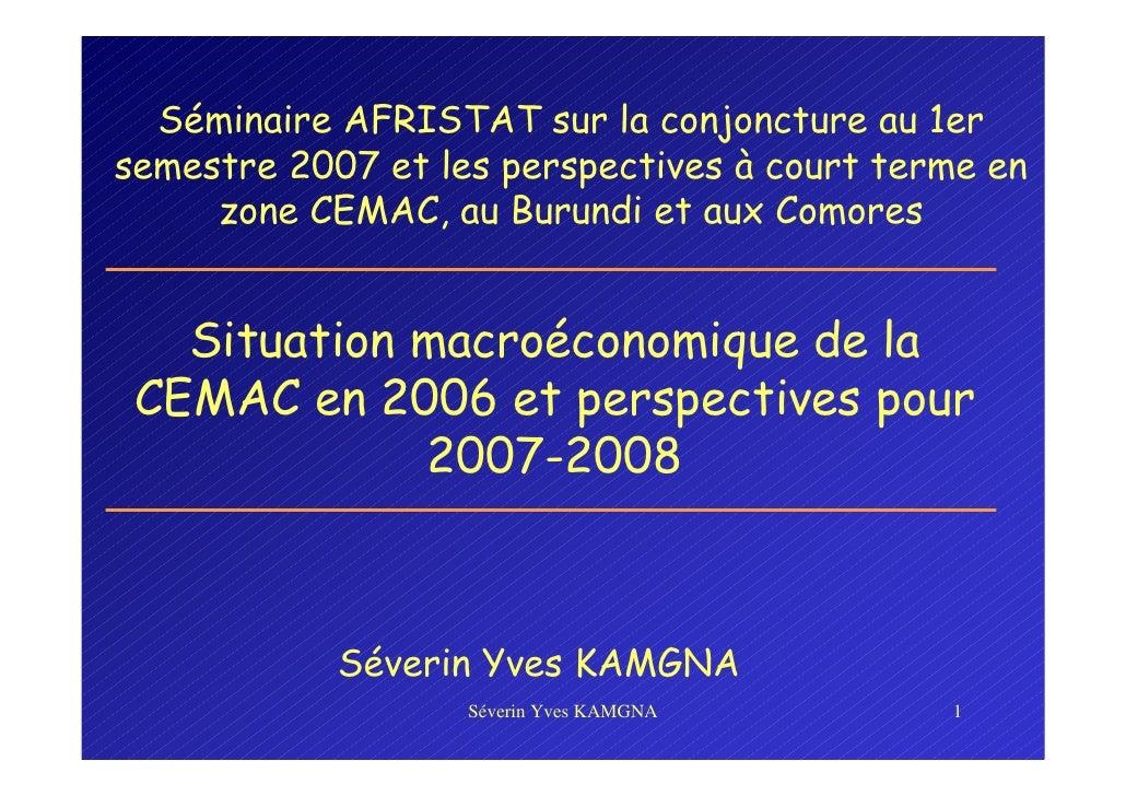 Séminaire AFRISTAT sur la conjoncture au 1er semestre 2007 et les perspectives à court terme en      zone CEMAC, au Burund...