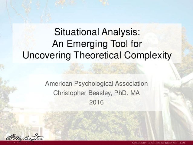 Situational Analysis: An Emerging Tool for Uncovering Theoretical Complexity American Psychological Association Christophe...