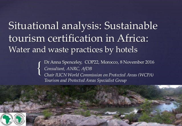 { Situational analysis: Sustainable tourism certification in Africa: Water and waste practices by hotels Dr Anna Spenceley...