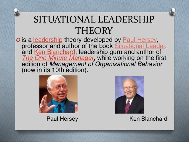 paul hersey and ken blanchard s situational leadership model Situational leadership: the theory that different leadership styles are required for different contexts paul hersey and ken blanchard introduced their theory of situational leadership in the 1969 book management of organizational behavior in hersey and blanchard's model.