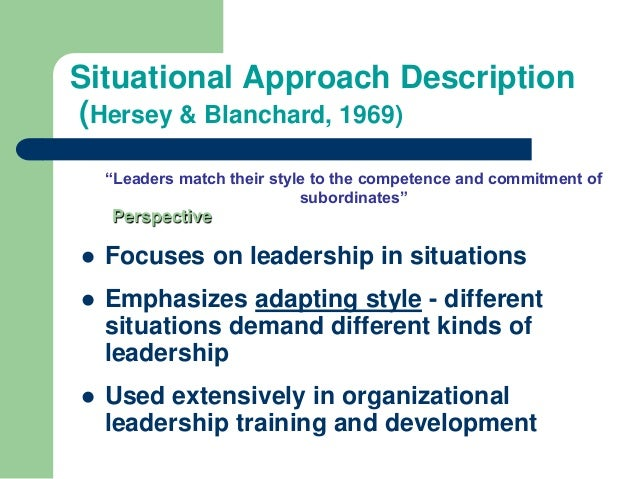 a comparison of three leadership theories the trait approach the skills approach and the situational 10 situational leadership characteristics the situational leadership theory is based on the premise that there this is an extension of the directive approach.