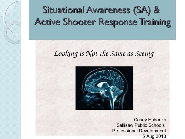 Looking is Not the Same as Seeing Situational Awareness (SA) &Situational Awareness (SA) & Active Shooter Response Trainin...
