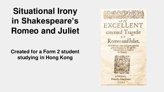 irony in romeo and juliet Romeo and juliet is a romance that begins as a comedy and ends as a tragedy   irony, and language play of shakespearean plays going from 1592 to 1606.