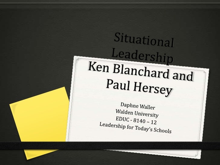 Situational LeadershipKen Blanchard and Paul Hersey<br />Daphne Waller<br />Walden University<br />EDUC - 8140 – 12 <br />...