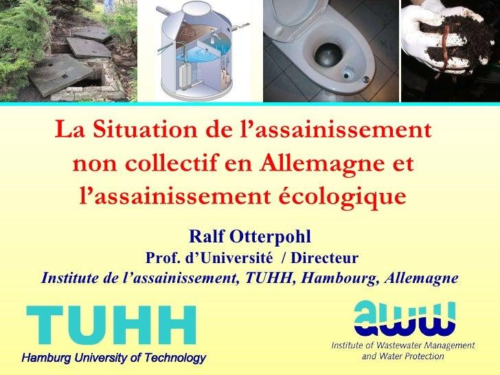 Ralf Otterpohl  Prof. d'Université  / Directeur Institute de l'assainissement, TUHH, Hambourg, Allemagne La Situation de l...